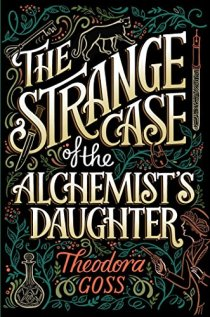 Goss, Theodora - The Strange Case of the Alchemist's Daughter