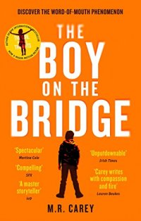 Carey, M.R. - The Boy On The Bridge